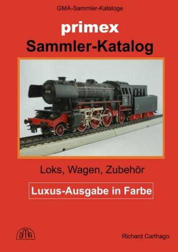 Primex Modelleisenbahn Sammler-Katalog in Farbe: Loks, Wagen, Zubehör in H0 (German Edition) by CreateSpace Independent Publishing Platform