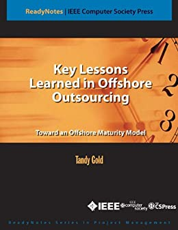 Key Lessons Learned in Offshore Outsourcing (IEEE CS Press ReadyNotes) by [Gold, Tandy]
