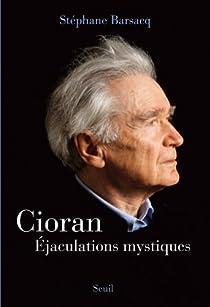 Cioran : Éjaculations mystiques par Barsacq