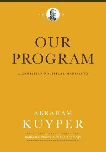 Read Online Our Program: A Christian Political Manifesto (Abraham Kuyper Collected Works in Public Theology) ebook