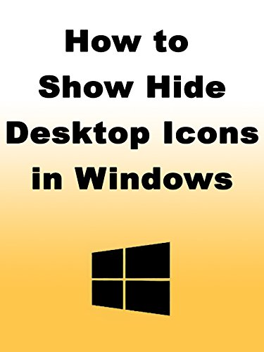 How to Show Hide Desktop Icons in Windows ()