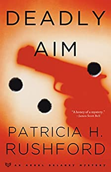 Deadly Aim (Angel Delaney Mysteries Book #1) by [Rushford, Patricia H.]