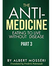 The Anti-Medicine - Eating to Live Without Disease: Part 3