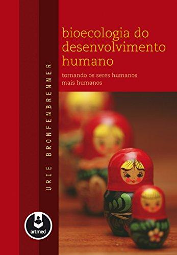 Bioecologia do Desenvolvimento Humano: Tornando os Seres Humanos mais Humanos