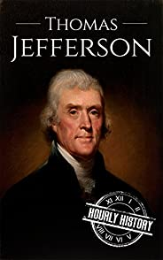 Thomas Jefferson: A Life From Beginning to End (Biographies of US Presidents Book 3) (English Edition)