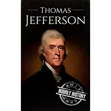 Thomas Jefferson: A Life From Beginning to End (President Biographies Book 3)
