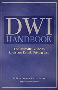 DWI Handbook: The Ultimate Guide to Louisiana Drunk Driving Law by [Layrisson, Parker, Landry, Robert]