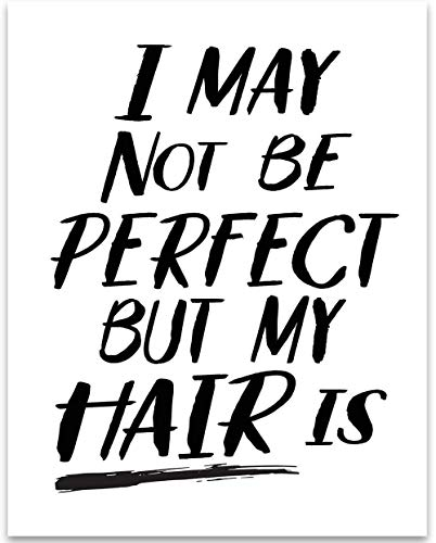 I May Not Be Perfect But My Hair Is - 11x14 Unframed Typography Art Print - Great Inspirational Gift or Hair Salon Decor Under $15