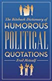The Biteback Dictionary of Humorous Political Quotations, Fred Metcalf, 1849542244