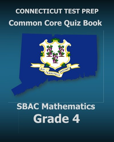 CONNECTICUT TEST PREP Common Core Quiz Book SBAC Mathematics Grade 4: Revision and Preparation for the Smarter Balanced Assessments