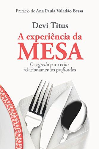 A experiência da mesa: O segredo para criar relacionamentos profundos (Portuguese Edition)