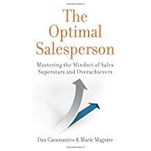 The Optimal Salesperson: Mastering the Mindset of Sales Superstars and Overachievers