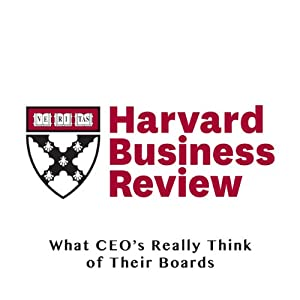 What CEOs Really Think of Their Boards (Harvard Business Review) Periodical