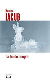 La fin du couple par Marcela Iacub