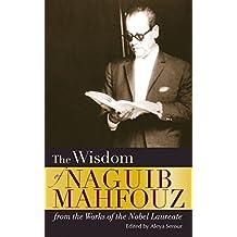 The Wisdom of Naguib Mahfouz: From the Work of the Nobel Laureate