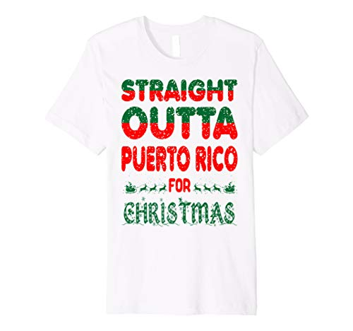 Straight Outta Puerto Rico For Christmas Ugly Sweater Gift Premium T-Shirt (Rico Outta Straight Puerto)