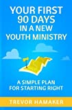 img - for Your First 90 Days in a New Youth Ministry: A Simple Plan for Starting Right book / textbook / text book