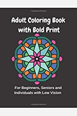 Adult Coloring Book with Bold Print: For Beginners, Seniors and Individuals with Low Vision Paperback
