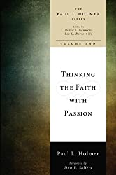 Thinking the Faith with Passion: Selected Essays (The Paul L. Holmer Papers Book 2)