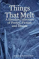 Things That Melt: A Slender Collection of Poetry, Fiction and Drama Paperback