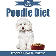Poodle Diet: Poodle Health Check: Mav4Life Audiobook by Mav4Life Narrated by Millian Quinteros