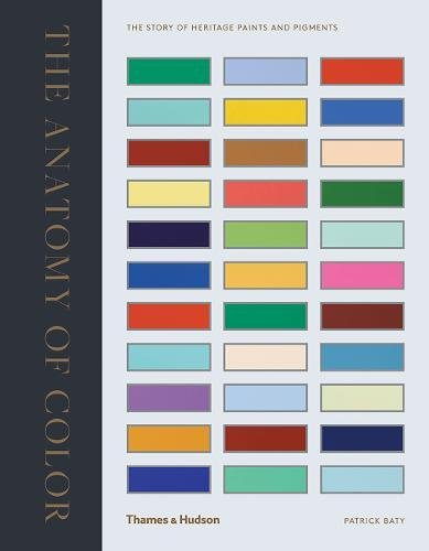 The Anatomy of Color: The Story of Heritage Paints & Pigments [Patrick Baty] (Tapa Dura)