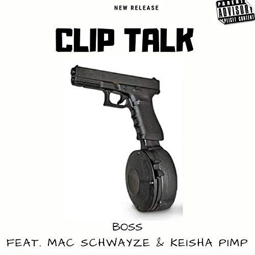 Clip Talk (feat. Mac Schwaze & Keisha Pimp) [Explicit]