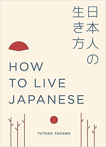 The How to Live Japanese by Yutaka Yazawa travel product recommended by Yutaka Yazawa on Lifney.