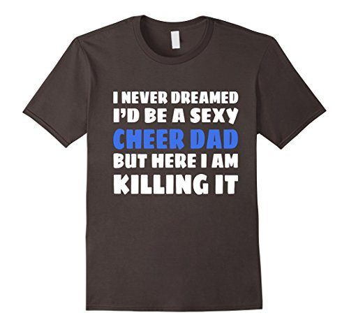 Mens Funny I Never Dreamed I'd Be A Sexy Cheer Dad Tshirt Large Asphalt - Cheer Dad Shirts