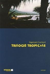 Trilogie tropicale par Raphaël Confiant