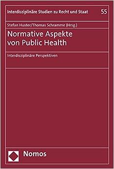 Book Normative Aspekte Von Public Health: Interdisziplinare Perspektiven (Interdisziplinare Studien Zu Recht Und Staat)