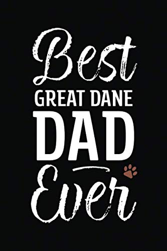 Best Great Dane Dad Ever: Dog Dad Notebook - Blank Lined Journal for Pup Owners (A Gift of Appreciation for Awesome Paw Parents)