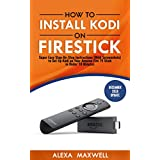 How to Install Kodi on Firestick: Super Easy Step-By-Step Instructions (With Screenshots) to Set Up Kodi on Your Amazon Fire TV Stick in Under 10 Minutes (December 2018 Update)