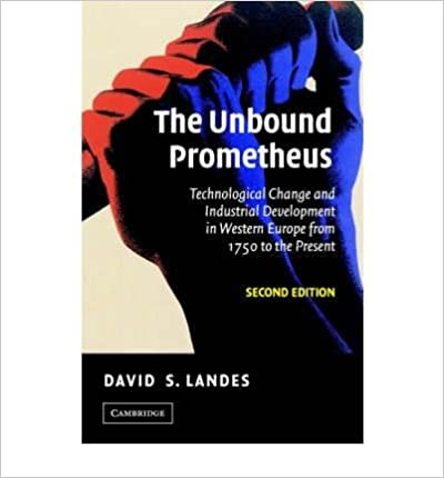 image for [(The Unbound Prometheus: Technological Change and Industrial Development in Western Europe from 1750 to the Present )] [Author: David S. Landes] [Aug-2010]