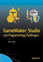 GameMaker: Studio 100 Programming Challenges Front Cover