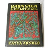 Baba Yaga and the Little Girl, Katya Arnold, 1558582878