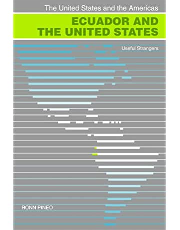 Ecuador and the United States: Useful Strangers (The United States and the Americas Ser