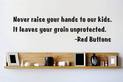 Decal - Vinyl Wall Sticker : Never raise your hands to our kids. It leaves your groin unprotected. - Red Buttons quote Quote Home Living Room Bedroom Decor - DISCOUNTED SALE ITEM - 22 Colors Available Size: 15 Inches X 30 Inches