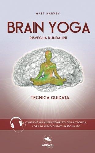 Read Online Brain Yoga. Risveglia Kundalini: Tecnica guidata (Italian Edition) pdf
