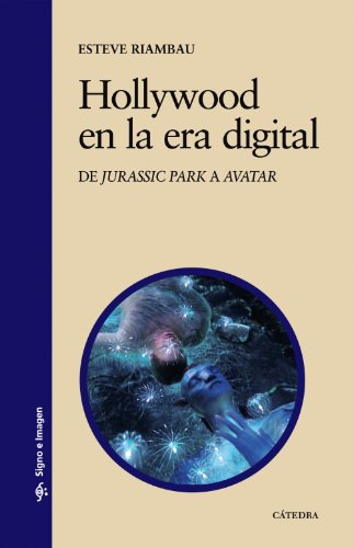 Descargar Libro Hollywood En La Era Digital: De Jurassic Park A Avatar Esteve Riambau