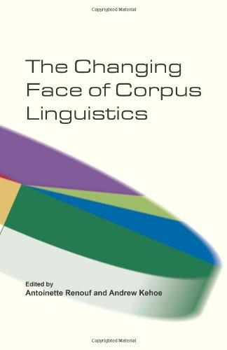 The Changing Face of Corpus Linguistics (Language and Computers 55) (Language and Computers: Studies in Practical Linguistics)
