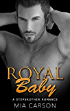 ROYAL BABY (A Billionaire Stepbrother Romance)