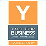Y-Size Your Business: How Gen Y Employees Can Save You Money and Grow Your Business | Jason Ryan Dorsey