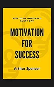 Motivation for Success: How to Be Motivated Every Day (English Edition)