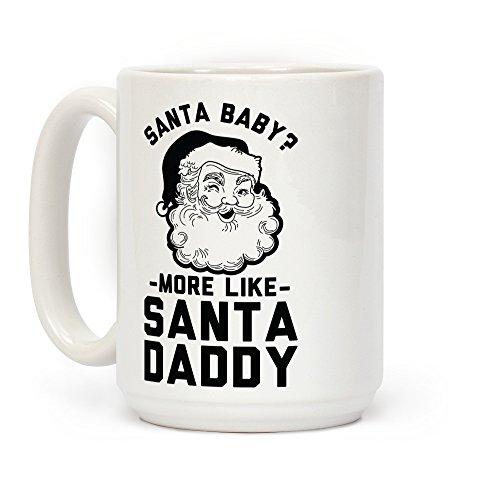 LookHUMAN Santa Baby More Like Santa Daddy White 15 Ounce Ceramic Coffee Mug -