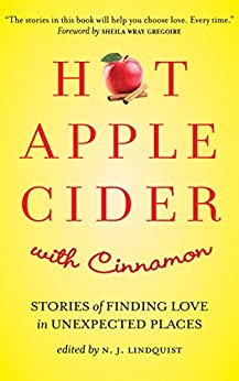 Hot Apple Cider with Cinnamon: Stories of Finding Love in Unexpected Places (Powerful Stories of Faith, Hope, and Love Book 4) by [Lindquist, N. J.]