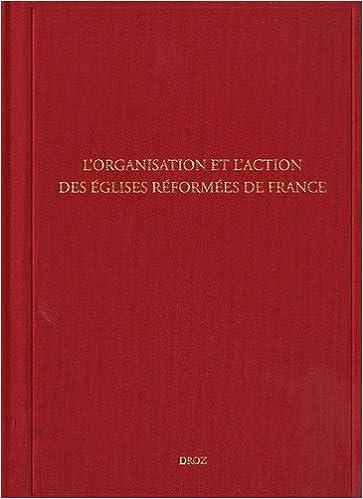 Lire en ligne Lorganisation et l'action des églises réformées de France. sous-série des Archives des Eglises réformées de France III pdf, epub ebook