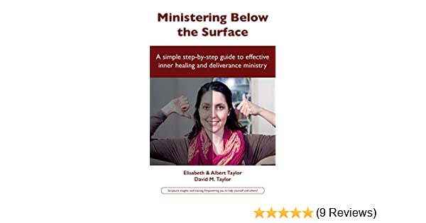 Ministering Below the Surface: Step-by-Step guides to effective inner  healing and deliverance ministry