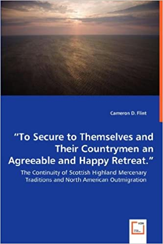 'To Secure to Themselves and Their Countrymen an Agreeable and Happy Retreat.' - The Continuity of Scottish Highland Mercenary Traditions and North American Outmigration