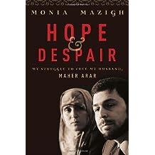 Hope and Despair: My Struggle to Free My Husband, Maher Arar by Monia Mazigh (2008-11-04)